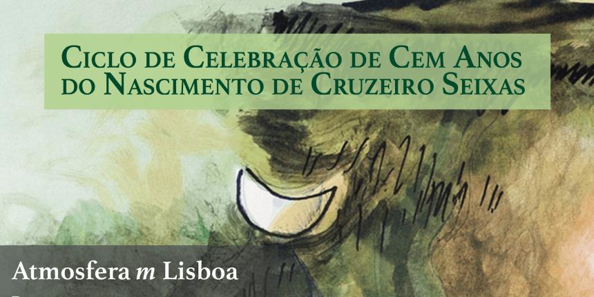 Ciclo de celebração de cem anos do nascimento de Cruzeiro Seixas